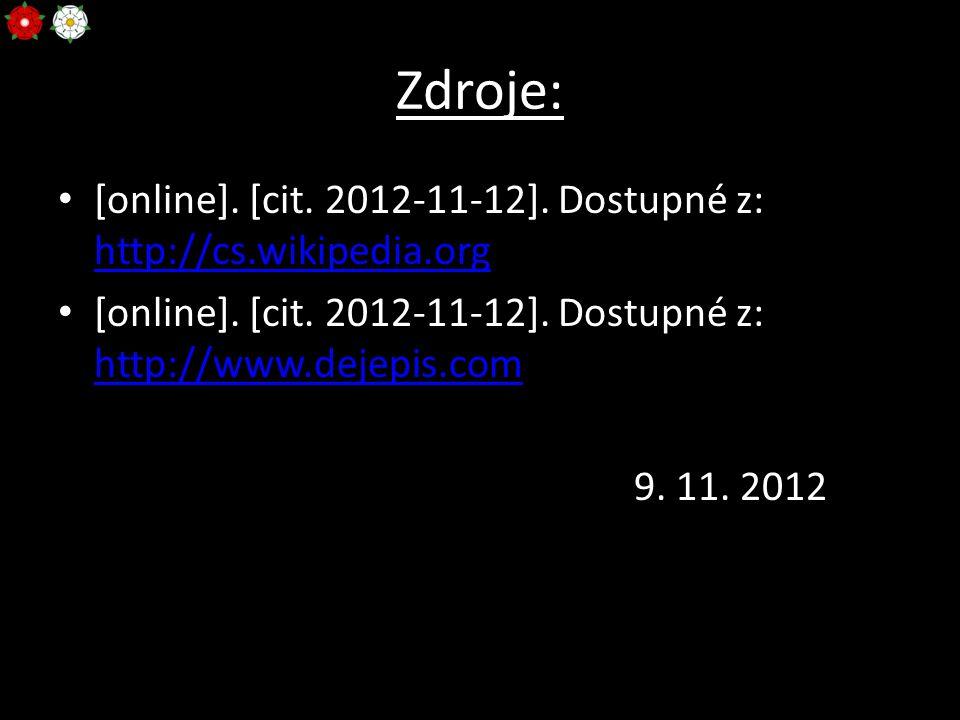 Zdroje: [online]. [cit. 2012-11-12]. Dostupné z: http://cs.wikipedia.org. [online]. [cit. 2012-11-12]. Dostupné z: http://www.dejepis.com.